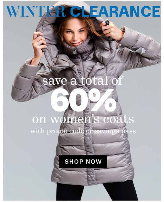 Winter Clearance. Save a total of 60% on women's coats with promo code or savings pass. Shop Now.
