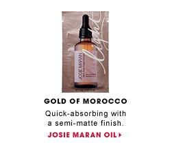 Gold of Morocco. Quick-absorbing with a semi-matte finish. Josie Maran 100% Pure Argan Oil Light. JOSIE MARAN OIL.