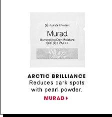 Arctic Brilliance. Reduces dark spots with pearl powder. Murad Illuminating Day Moisturizer SPF 30 PA+++. MURAD.
