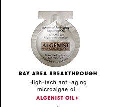Bay Area Breakthrough. High-tech anti-aging microalgae oil. Algenist Advanced Anti-Aging Repairing Oil. ALGENIST OIL.