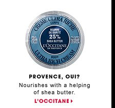 Provence, Oui? Nourishes with a helping of shea butter. L'Occitane Ultra Rich Body Cream Rich in Shea Butter. L'OCCITANE.