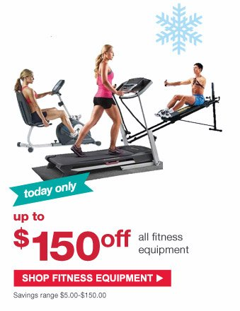 Today only   Up to $150 off all fitness equipment   Savings range $5.00 - $150.00   Shop Fitness Equipment