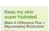 Keep my skin super hydrated Ma a difference Plus Rejuvanating Moisturizer 39 dollars and 50 cents shop now
