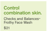 Control combination skin Checks and Balances Frothy Face Wash 20 dollars shop now