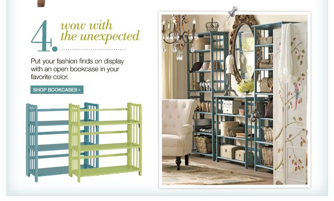 4. Wow with the unexpected - Put your fashion finds on display with an open bookcase in your favorite color. Shop Bookcases >