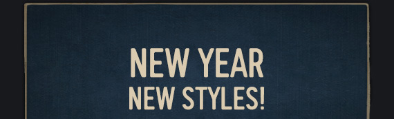 NEW YEAR NEW STYLES!