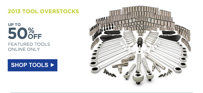 2013 TOOL OVERSTOCKS - UP TO 50% OFF FEATURED TOOLS | ONLINE ONLY | SHOP TOOLS