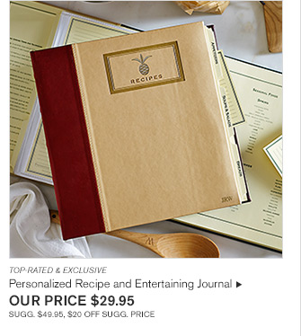 TOP-RATED & EXCLUSIVE -- Personalized Recipe and Entertaining Journal - OUR PRICE $29.95 - SUGG. $49.95, $20 OFF SUGG. PRICE