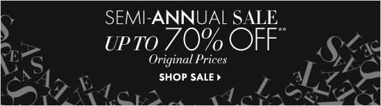 SEMI–ANNUAL SALE Up To 70% OFF** Original Prices  SHOP SALE