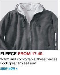fleece from 17.49 - warm and comfortable, these fleeces look great any season! - shop now
