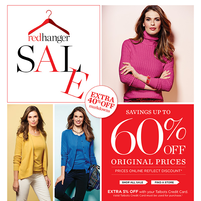 Happy New Year! Red Hanger Sale. Extra 40% off markdowns. Savings up to 60% off original prices. Prices online reflect discount. Extra 5% off with your Talbots Credit Card. Valid Talbots Credit Card must be used for purchase.