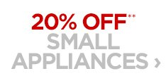 20% OFF** SMALL APPLIANCES ›