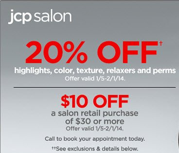 jcp salon 20% OFF highlights, color, texture, relaxers and perms. offer valid  1/5-2/1/14. $10 OFF a salon retail purchase of $30 or more. offer valid 1/5-2/1/14. Call to book your appointment today.See exclusions and details below.