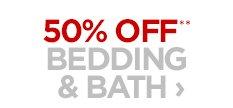 50% OFF** BEDDING & BATH ›