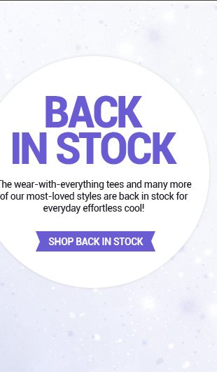 Many more of our most-loved styles are back in stock!