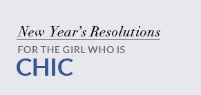 New Year's Reslutions for the Girl Who Is Chic