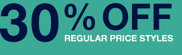 30% OFF REGULAR PRICE STYLES