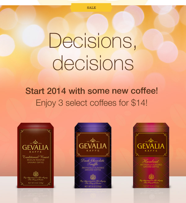 SALE. Decisions, decisions. Start 2014 with some new coffee! Enjoy 3 select coffees for $14.