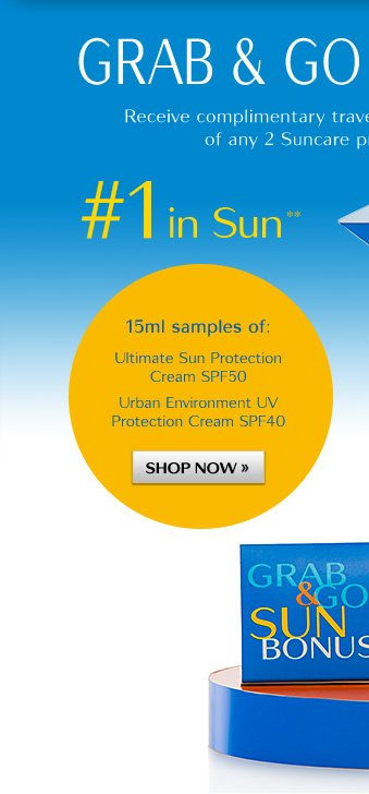 GRAB & GO SUN BONUS | Receive complimentary travel samples with the purchase of any 2 Suncare protection products.* | #1 in Sun** | 15ml samples of: | Ultimate Sun Protection Cream SPF50 | Urban Environment UV Protection Cream SPF40 | SHOP NOW »