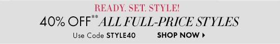 40% OFF** Full-Price Styles Use code STYLE40  SHOP NOW