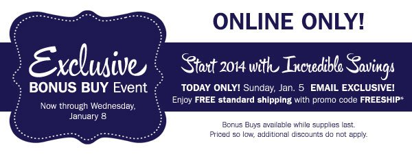 Exclusive Online Only BONUS BUY Event! Plus, today only, FREE SHIPPING no minimum* Shop now.