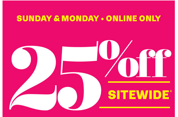 Sunday & Monday. Online Only. 25% Off Sitewide*.