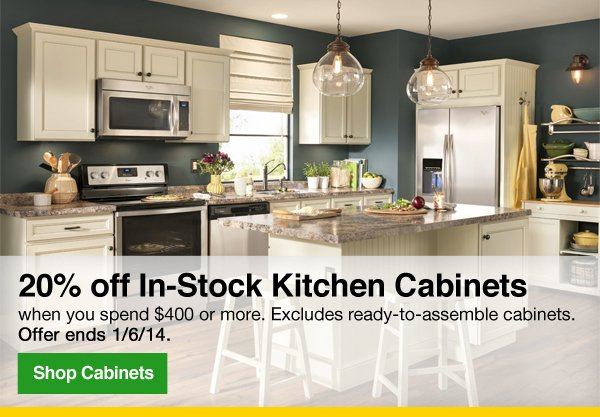 20% off In-Stock Kitchen Cabinets when you spend $400 or more. Excludes ready-to-assemble cabinets. Offer ends 1/16/14. Shop Cabinets.