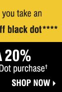 Last Day! Yellow Dot Clearance: Thousands of new items added. Save up to 70% and more when you take an extra 50% off Yellow Dot and an extra 60% off Black Dot**** Plus, save an extra 20% on a Yellow Dot or Black Dot purchase† Shop now.