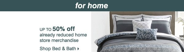 Up to 50% off already reduced home store merchandise. Shop bed & bath.
