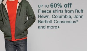 Up to 60% off fleece shirts from Ruff Hewn, Columbia, John Bartlett Consensus® and more.