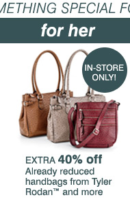IN-STORE ONLY! Extra 40% off already reduced handbags from Tyler Rodan™ and more.