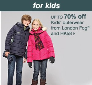 Up to 70% off kids' outerwear from London Fog® and HK58.