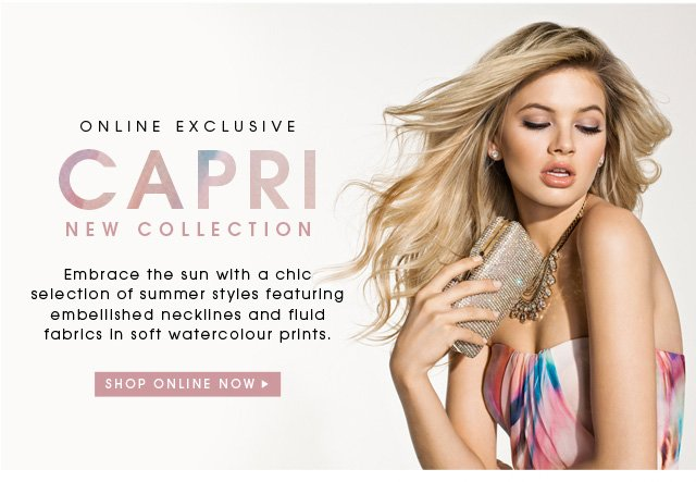 CAPRI NEW COLLECTION ONLINE EXCLUSIVE