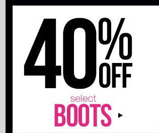 The Big Sale - 40% OFF Select Boots! In-Stores and Online - SHOP NOW!