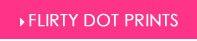 SHOP Flirty Dot Prints