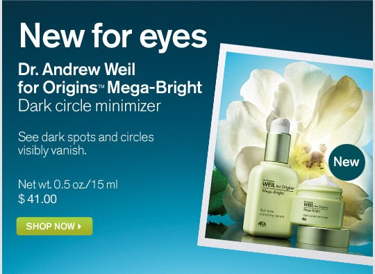 New for eyes Dr Andrew Weil for Origins Mega Bright Dark circle minimizer See dark spots and circles visibly vanish SHOP NOW