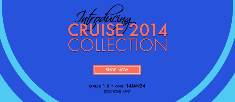 Introducing Cruise 2014 Collection