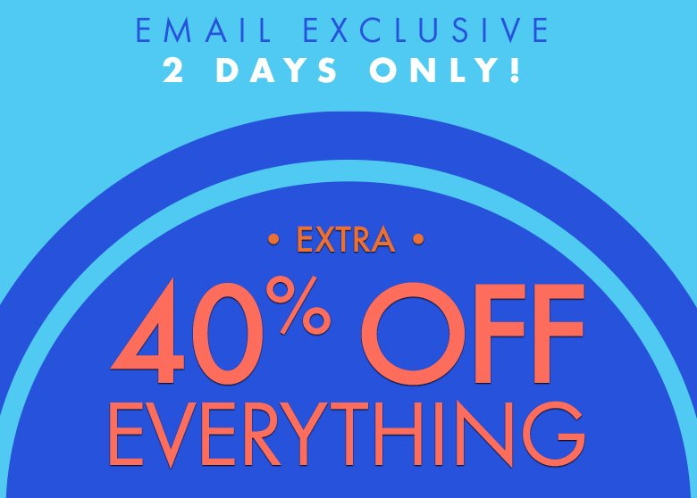 2 days only - extra 40% everything
