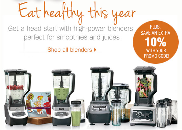 Eat clean this year. Get a head start with high-power  blenders perfect for smoothies and juices. Shop all blenders. Plus, Save  an extra 10% with your promo code!