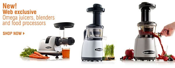 New! Web exclusive Omega juicers, blenders and food  processors. Shop now.