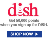 DISH   Geto 50,000 points when you sign up for DISH   ORDER NOW