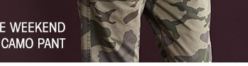 THE WEEKEND CAMO PANT