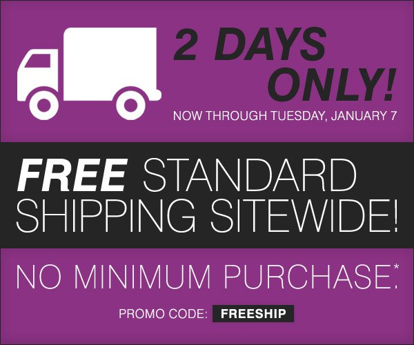 2 DAYS ONLY! FREE standard shipping sitewide, no minimum purchase*