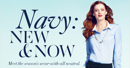 Navy: NEW & NOW Meet the season's wear–with–all neutral.