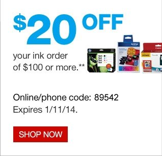 $20 OFF  your ink order of $100 or more.** Online/phone code: 24931. Expires  1/11/14. Shop now.
