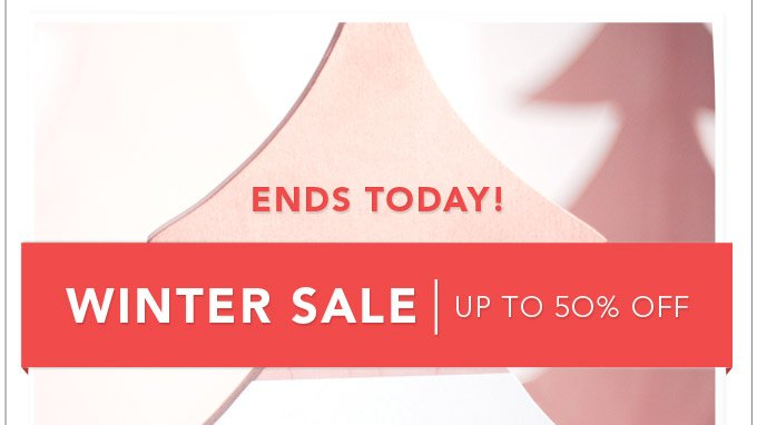 Ends Today! Winter Sale - Up To 50% Off