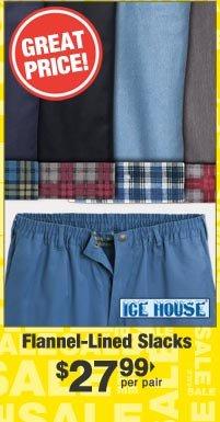 Flannel-Lined Slacks $27.99 per pair