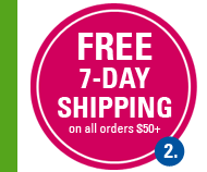 2. FREE 7-DAY SHIPPING on all orders $50+