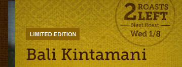 LIMITED EDITION -- Bali Kintamani -- 2 ROASTS LEFT -- Next Roast Wed 1/8