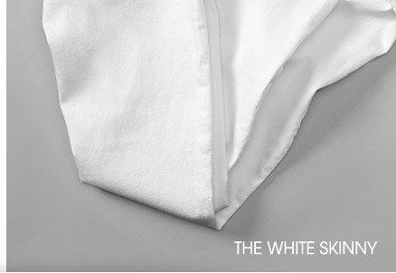 THE WHITE SKINNY